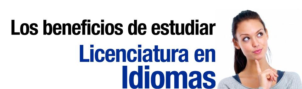 ¿Te apasionan los idiomas? Estudia Licenciatura en Idiomas - Beneficios de estudiar Licenciatura en Idiomas